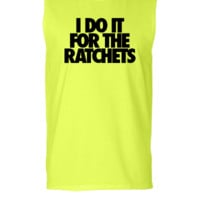I Do It For The Ratchets - Sleeveless T-shirt
