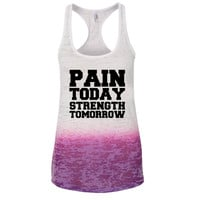 Pain Today Strength Tomorrow Ombre Burnout Racerback Tank - Great For Gym - Great Motivation