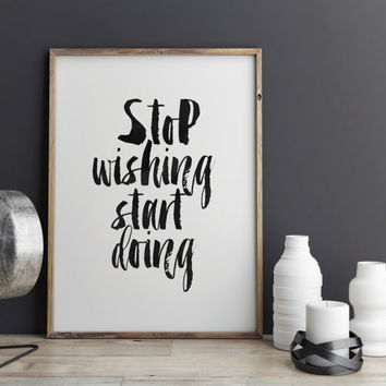 "MOTIVATIONAL QUOTE"" Stop Wishing Start Doing"" Motivational Poster,Life Motto,Typography Art Print,Hand Brushed,Best Words,Home Decor"
