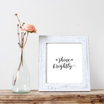 """inspirational print""""shine brightly""""instant,gift idea,rise and shine,home decor,room decor,wall decor,typography art,best words,wall hanging"""