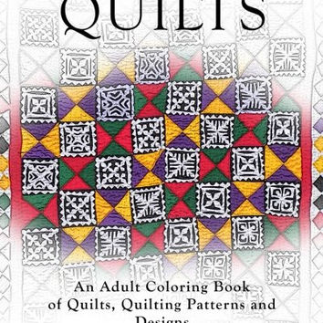 Adult Coloring Books Quilts: An Adult Coloring Book of Quilts, Quilting Patterns and Designs (Pattern Coloring Books) (Volume 3)