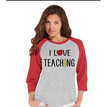 Custom Party Shop Womens I Love Teaching Teacher Raglan Shirt
