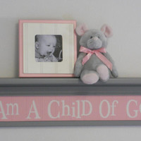"Pink and Gray Baby Girl Room Nursery Wall Decor - I Am A Child Of God - Sign on 30"" Grey Shelf"