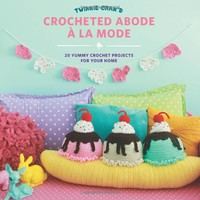 Twinkie Chan's Crocheted Abode a la Mode: 20 Yummy Crochet Projects for Your Home Paperback – April 1, 2016