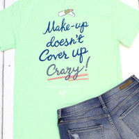 Makeup Doesn't Cover Up Crazy Tee {Mint}