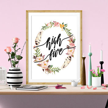 High Five, Typography Poster, Inspirational Poster, Floral, Wall Art, Instant Download, Wall Decor, Printable Art, watercolor