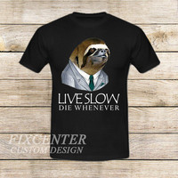 Sloth Live Slow Die Whenever on T shirt