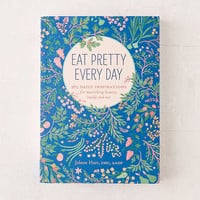 Eat Pretty Every Day: 365 Daily Inspirations For Nourishing Beauty, Inside And Out By Jolene Hart - Urban Outfitters