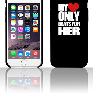 My Heart only beats for her 5 5s 6 6plus phone cases