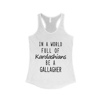 Shameless TV Show Shirt - In a world full of Kardashians be a Gallagher Women's Racerback Tank