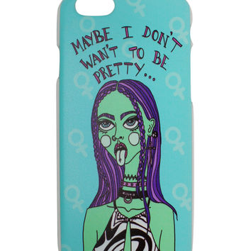 Maybe I Don't Want to Be Pretty iPhone 6 Case