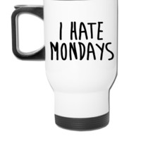 I Hate Mondays - Travel Mug