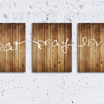 Rustic Art Prints Set of 3 Eat Pray Love Quote Wood Background Printable Art INSTANT DOWNLOAD Wall Decor Modern Home Decor Rustic Faux Wood