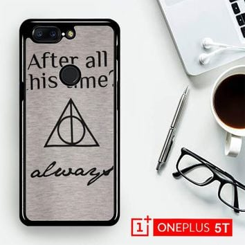 After All This Time Always Quote Harry Potter  OnePLus 5T / One Plus 5T Case