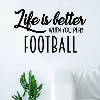 Life is Better When You Play Football Quote Decal Sticker Wall Vinyl Art Home Decor Inspirational Sports Teen American