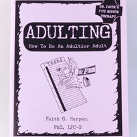 Adulting: How To Be An Adultier Adult by Dr. Faith G. Harper