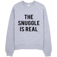 The Snuggle Is Real Sweatshirt