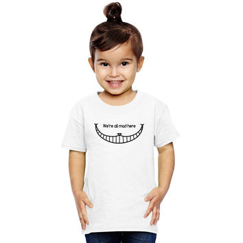 We Are All Mad Here - Cheshire Cat Toddler T-shirt