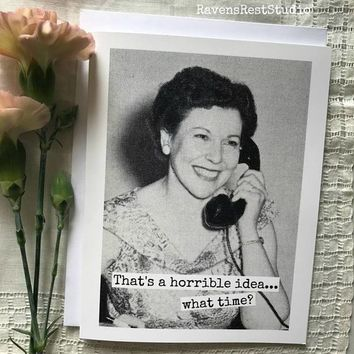 That's a Horrible Idea What Time? Funny Vintage Style Happy Birthday Card Friends Birthday Greeting Card FREE SHIPPING