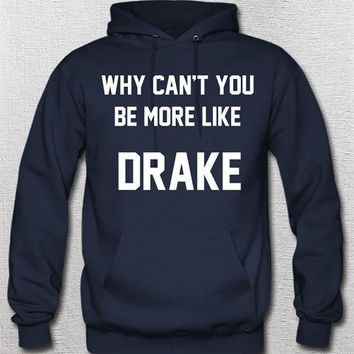 DRAKE Why Can't You Be More Like Sweater Hoodie Unisex Womans Ladies Mens Music Lyrics Hotline Bling Minaj Beyonce Wayne Kanye Party Rap