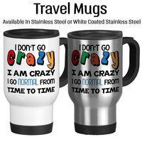 I Don't Go Crazy I Am Crazy I Go Normal From Time To Time, Funny Mug, Crazy And Loving It, Stainless, White, 14oz, Insulated, Coffee