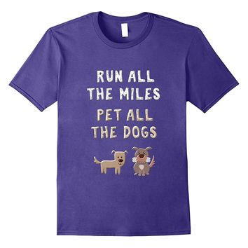 Run All The Miles Pet All The Dogs Shirt Funny Running Shirt