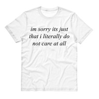 Im Sorry I Literally Do Not Care Shirt