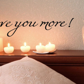 I love you more Wall Decal Vinyl sticker home decor family wedding romantic bedroom headboard bedside makeup table mirror
