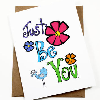 Just Be You Encouragement Greeting Card - Just Because - Supportive Friendship - Thinking of You - Sympathy
