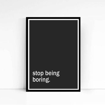 "PRINTABLE""Stop Being Boring"" Funny wall art Typography Art Funny Poster Funny Room Decor Funny Gift Idea Great Gift Idea Print Digital Print"
