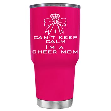 Can't Keep Calm, I'm a Cheer Mom on Hot Pink 30 oz Tumbler Cup