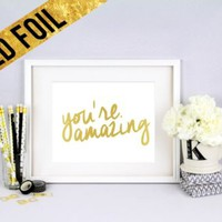 YOU'RE AMAZING - Shiny Gold Foil Print 8x10 Home Decor