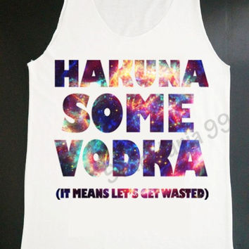 New Galaxy Hakuna Some Vodka Tank Top Hakuna Matata Tank Top Vest Sleeveless Singlet Shirt Tunic Top Unisex T Shirt Women T-Shirt Size S,M,L