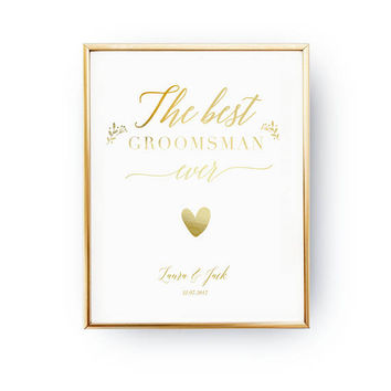 The Best Groomsman, Wedding Wall Decor, Real Gold Foil Print, Wedding Signs, Wedding Decoration, Wedding Print, Gold Foil Sign Wedding
