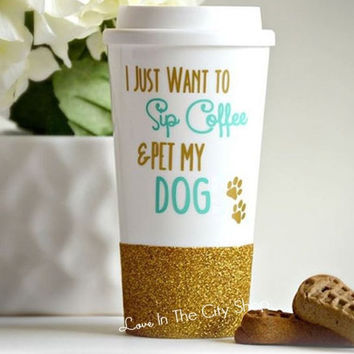 Sip Coffee and Pet My Dog Travel Mug