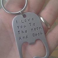 I Love You To The Moon and Back - stainless steel Bottle Opener Keychain - anyone gift idea - customize if you would like