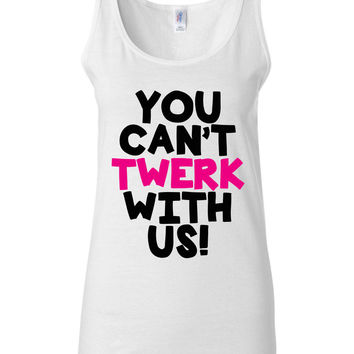 You Can't Twerk With Us Tank