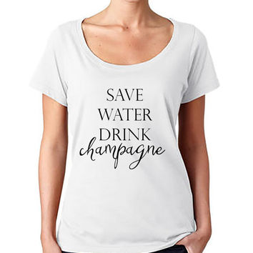 Save Water Drink Champagne Tee - T-shirt - Scoop Neck Shirt - Womens fashion tee - cute womens top - Graphic Tee - style tee