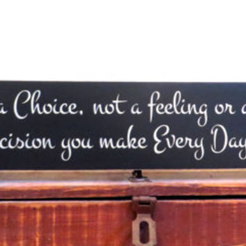Wood sign - Love is a choice, not a feeling or an emotion - home decor - wall hanging - sign quote - sign saying - solid knotty pine sign