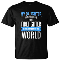 MY DAUGHTER IS THE WORLD'S BEST FIREFIGHTER IN THE HISTORY OF THE WORLD - Ultracotton T-Shirt