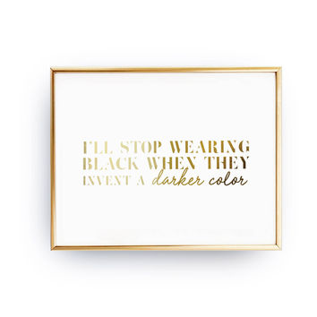 I'll Stop Wearing Black When Print, Funny Quote Poster, Typography Print, Fashion Girl Poster, Real Gold Foil Print, Fashion Chic Print,