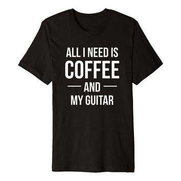 All I Need Is Coffee and My Guitar - Unisex T-shirt