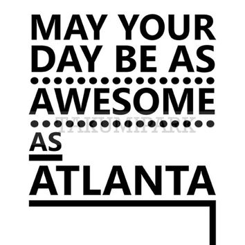 May Your Day Be As Awesome As Atlanta, Quote Art Print, City Wall Art Decor, Typographic Atlanta Art Print, Home Decor, City Photo Print