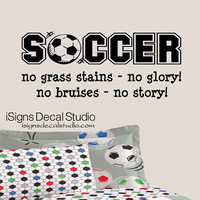 SOCCER - No grass stains no glory No bruises no story Wall decal - Sports Wall Decal - Soccer Wall Decal - Kids Room Wall Decal Sticker