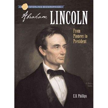 Abraham Lincoln: From Pioneer to President (Sterling Biographies)