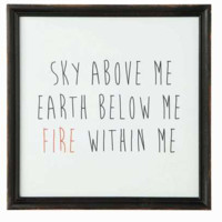"""""""Sky Above Me, Earth Below Me, Fire Within Me"""" Wall Décor"""