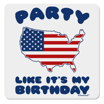 "Party Like It's My Birthday - 4th of July 4x4"" Square Sticker"