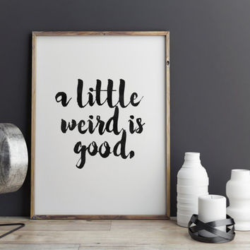 "PRINTABLE Art"" A little Weird Is Good"" Inspirational Art,Motivational Quote,Best Words,Hand Brushed,Typography Poster,Home Decor,Stay Weird"
