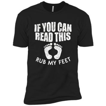 If You Can Read This Rub My Feet T Shirt Next Level Premium Short Sleeve Tee