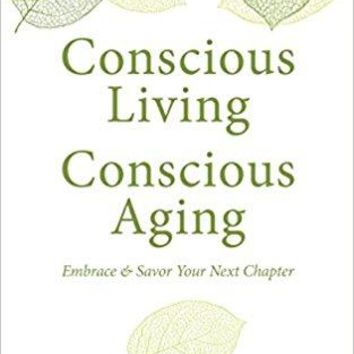 Conscious Living, Conscious Aging: Embrace & Savor Your Next Chapter (Thorndike Large Print Health, Home and Learning)